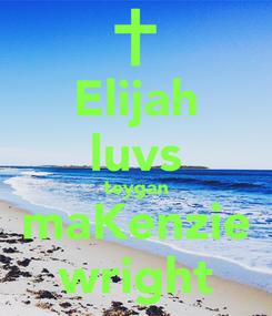 Poster: Elijah luvs teygan maKenzie wright
