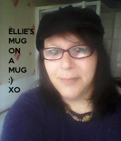 Poster: ELLIE'S MUG ON  A MUG :) XO