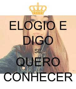 Poster: ELOGIO E DIGO SE QUERO CONHECER