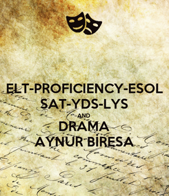 Poster: ELT-PROFICIENCY-ESOL SAT-YDS-LYS AND DRAMA AYNUR BİRESA