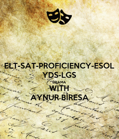 Poster: ELT-SAT-PROFICIENCY-ESOL YDS-LGS DRAMA WITH AYNUR BİRESA