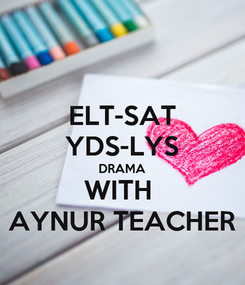 Poster: ELT-SAT YDS-LYS DRAMA WITH  AYNUR TEACHER