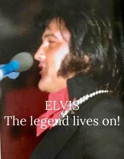 Poster:    ELVIS The legend lives on!