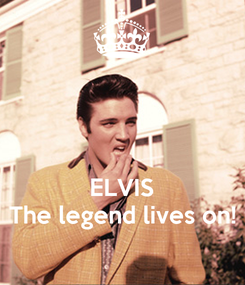 Poster:    ELVIS The legend lives on!