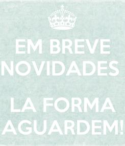 Poster: EM BREVE NOVIDADES   LA FORMA AGUARDEM!