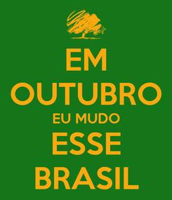 Poster: EM OUTUBRO EU MUDO ESSE BRASIL
