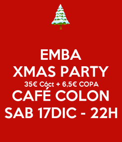 Poster: EMBA XMAS PARTY 35€ Cóct + 6,5€ COPA CAFÉ COLON SAB 17DIC - 22H