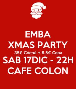 Poster: EMBA XMAS PARTY 35€ Cóctel + 6,5€ Copa SAB 17DIC - 22H CAFE COLON