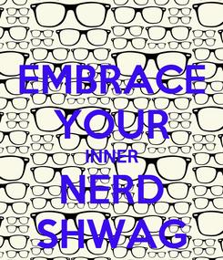 Poster: EMBRACE YOUR INNER NERD SHWAG