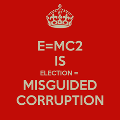 Poster: E=MC2 IS ELECTION =  MISGUIDED CORRUPTION