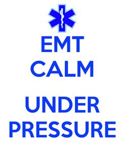 Poster: EMT CALM  UNDER PRESSURE