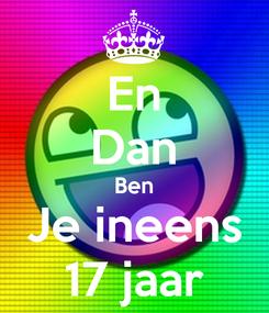 Poster: En Dan Ben Je ineens 17 jaar