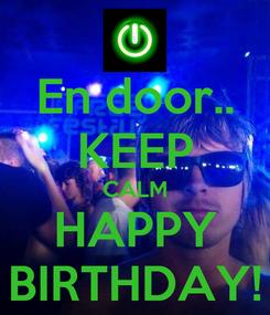 Poster: En door.. KEEP CALM HAPPY BIRTHDAY!
