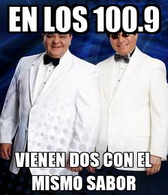 Poster: EN LOS 100.9 VIENEN DOS CON EL MISMO SABOR