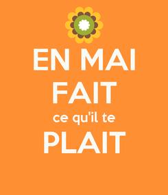 Poster: EN MAI FAIT ce qu'il te PLAIT