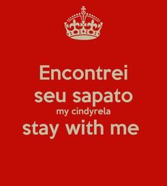 Poster: Encontrei seu sapato my cindyrela stay with me