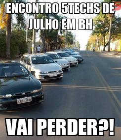 Poster: ENCONTRO 5TECHS DE JULHO EM BH VAI PERDER?!