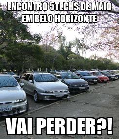 Poster: ENCONTRO 5TECHS DE MAIO EM BELO HORIZONTE VAI PERDER?!