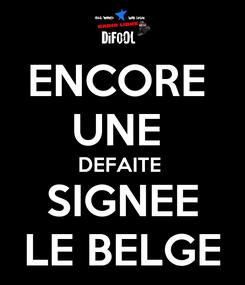 Poster: ENCORE  UNE  DEFAITE  SIGNEE LE BELGE