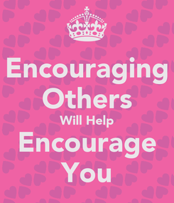 Poster: Encouraging Others Will Help Encourage You