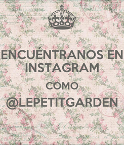 Poster: ENCUÉNTRANOS EN INSTAGRAM COMO @LEPETITGARDEN