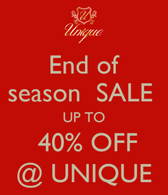 Poster: End of season  SALE  UP TO  40% OFF @ UNIQUE