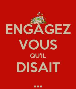 Poster: ENGAGEZ VOUS QU'IL DISAIT ...