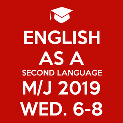 Poster: ENGLISH AS A SECOND LANGUAGE M/J 2019 WED. 6-8
