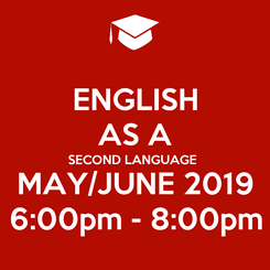 Poster: ENGLISH AS A SECOND LANGUAGE MAY/JUNE 2019 6:00pm - 8:00pm