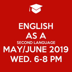Poster: ENGLISH AS A SECOND LANGUAGE MAY/JUNE 2019 WED. 6-8 PM