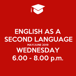 Poster: ENGLISH AS A SECOND LANGUAGE MAY/JUNE 2019 WEDNESDAY 6.00 - 8.00 p.m.