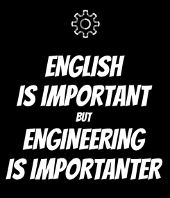 Poster: ENGLISH IS IMPORTANT BUT ENGINEERING IS IMPORTANTER