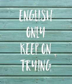 Poster: ENGLISH ONLY KEEP ON TRYING