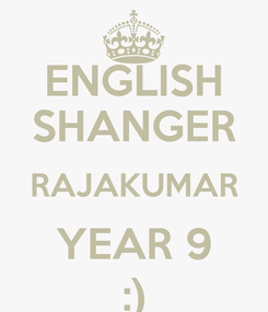 Poster: ENGLISH SHANGER RAJAKUMAR YEAR 9 :)