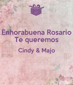 Poster: Enhorabuena Rosario Te queremos Cindy & Majo