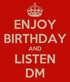 Poster: ENJOY BIRTHDAY AND LISTEN DM