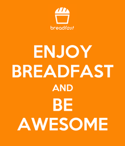 Poster: ENJOY BREADFAST AND BE AWESOME