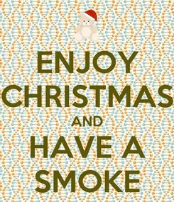 Poster: ENJOY CHRISTMAS AND HAVE A SMOKE