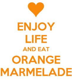 Poster: ENJOY LIFE AND EAT ORANGE MARMELADE