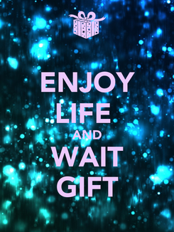 Poster: ENJOY LIFE  AND WAIT GIFT