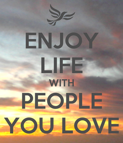 Poster: ENJOY LIFE WITH PEOPLE YOU LOVE