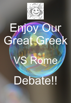 Poster: Enjoy Our Great Greek VS Rome Debate!!