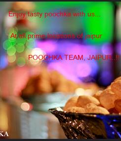 Poster: Enjoy tasty poochka with us...   At all prime locations of jaipur             POOCHKA TEAM, JAIPUR..!!