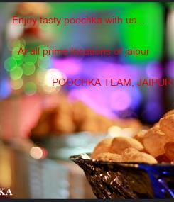 Poster: Enjoy tasty poochka with us...    At all prime locations of jaipur                 POOCHKA TEAM, JAIPUR