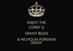 Poster: ENJOY THE COREY G GRANT BIGGS & NICHOLAS FORESKIN SHOW