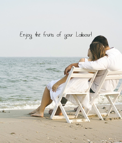 Poster: Enjoy the fruits of your Labour!            You deserve it