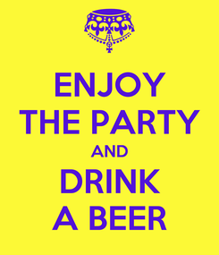 Poster: ENJOY THE PARTY AND DRINK A BEER