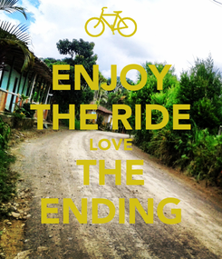 Poster: ENJOY THE RIDE LOVE THE ENDING