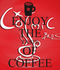 Poster: ENJOY THE TASTE OF COFFEE