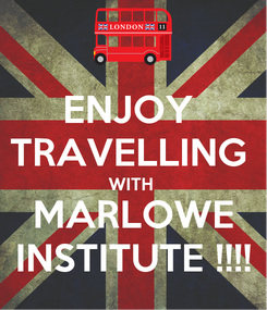 Poster: ENJOY  TRAVELLING  WITH  MARLOWE INSTITUTE !!!!